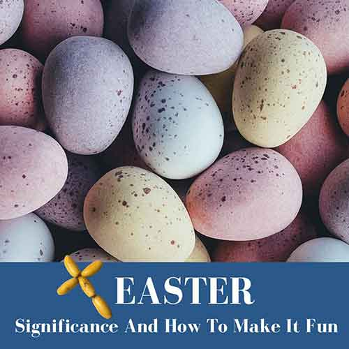 Easter and significance and how to make it fun